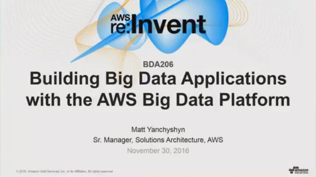 AWS re:Invent 2016 | (BDA206) Building Big Data Applications with the AWS Big Data Platform