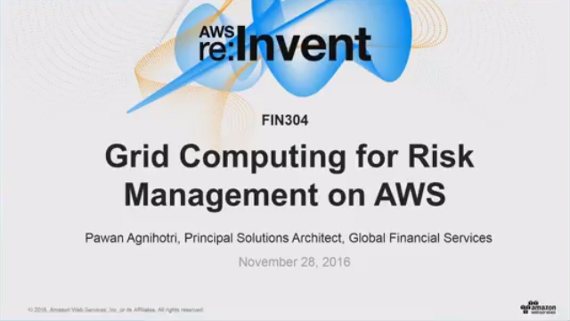 AWS re:Invent 2016 | (FIN304) Grid Computing for Risk Management on AWS