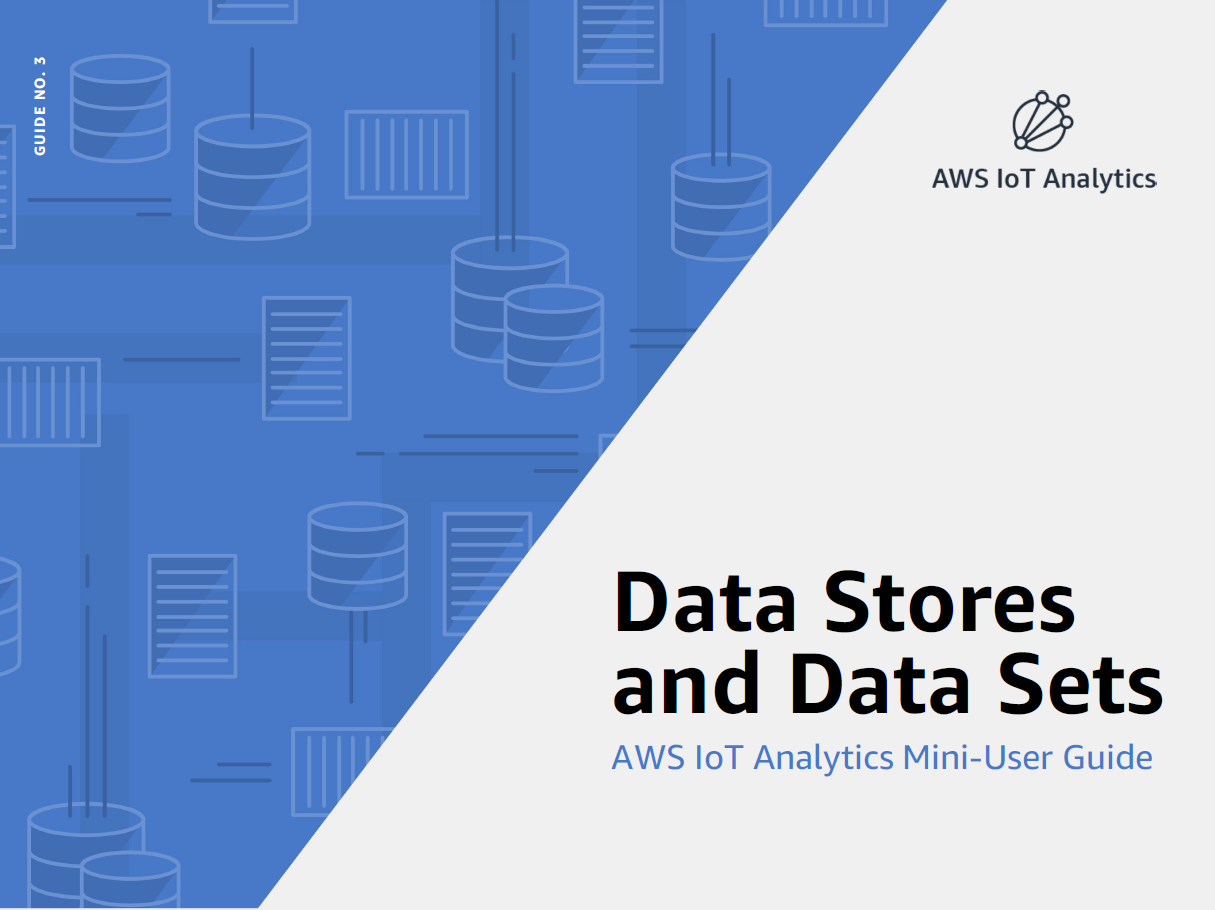 AWS IoT Analytics Mini User Guide: Data Stores & Data Sets