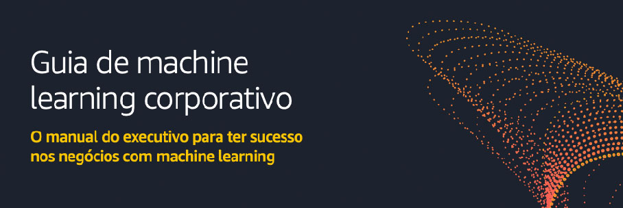 Guia de machine learning corporativo - O manual do executivo para ter sucesso nos negócios com machine learning