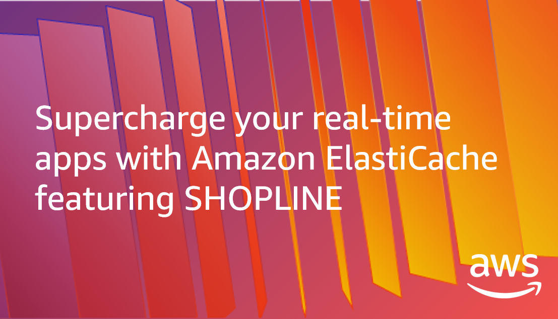 Supercharge your real-time apps with Amazon ElastiCache featuring SHOPLINE