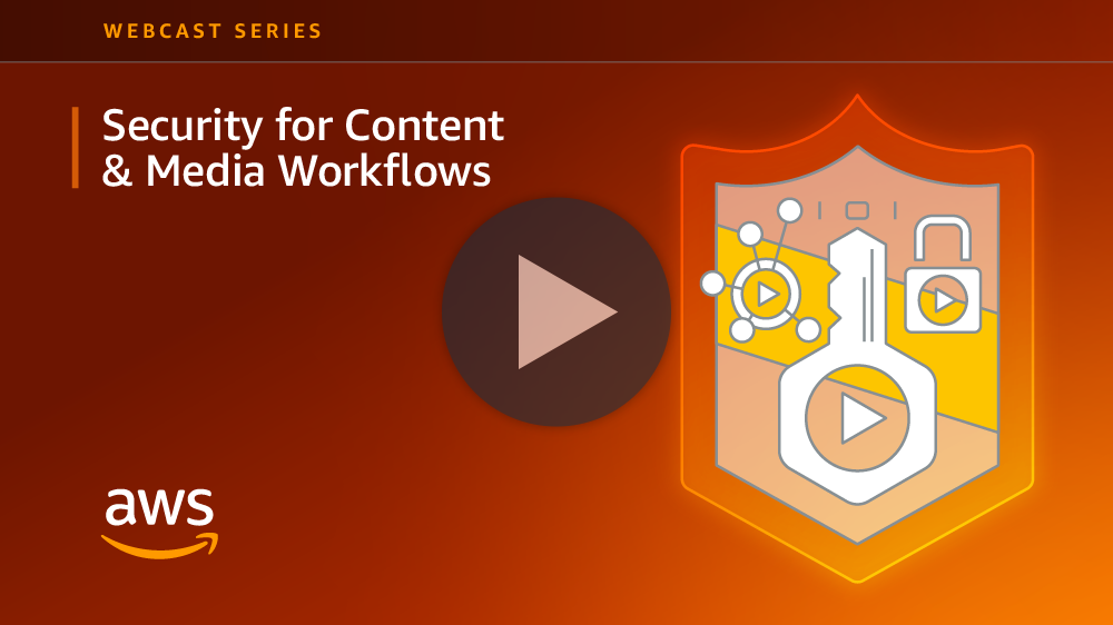 Technical Webcast Series: Content Security for Media Workflows