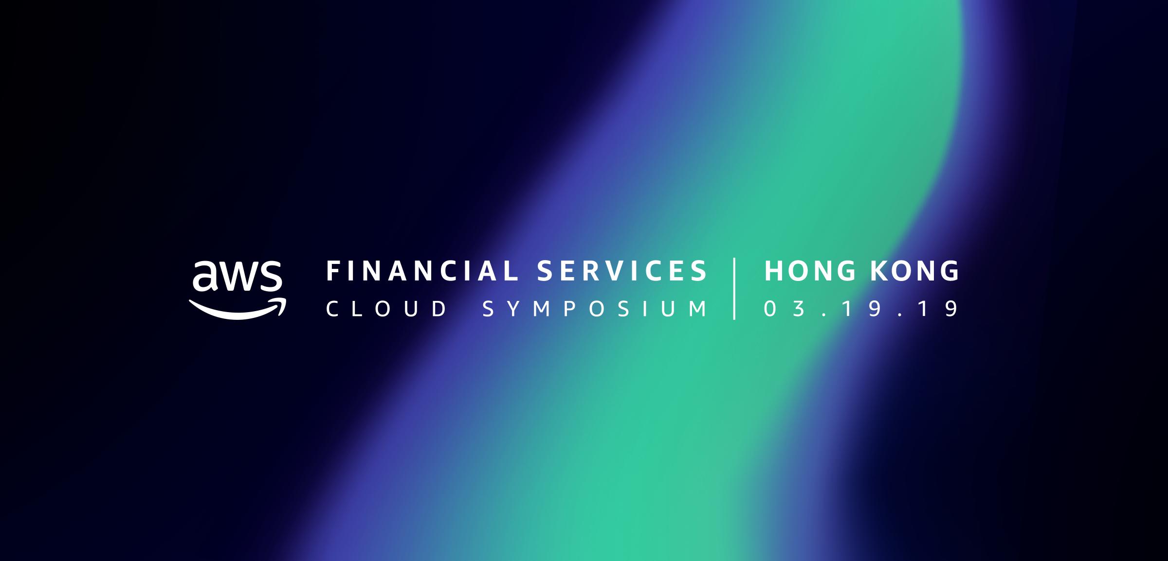 AWS Financial Services Cloud Symposium   Hong Kong
