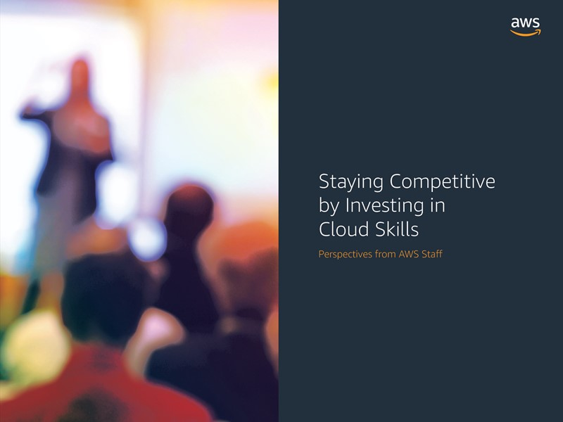 AWS Executive Insights Ebook: Staying Competitive by Investing in Cloud Skills