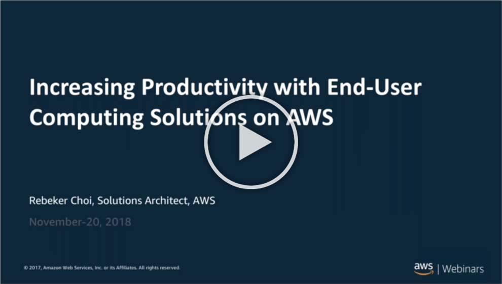 Increasing Productivity with End-User Computing on AWS
