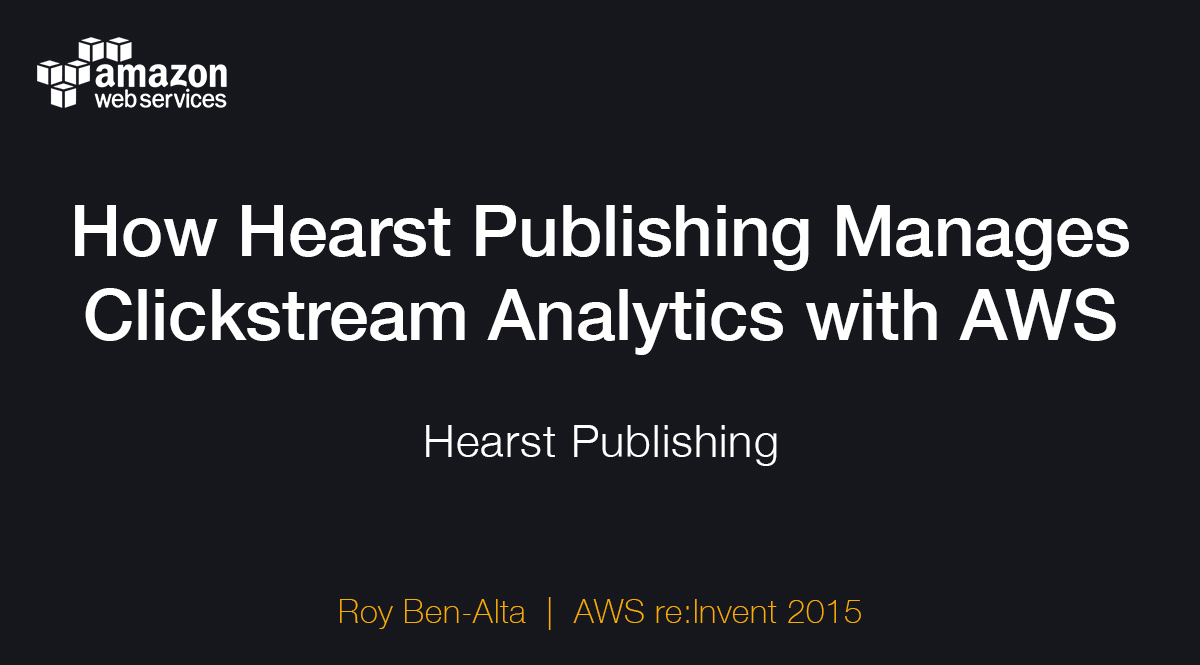 Learn How Hearst Publishing Manages Clickstream Analytics with AWS