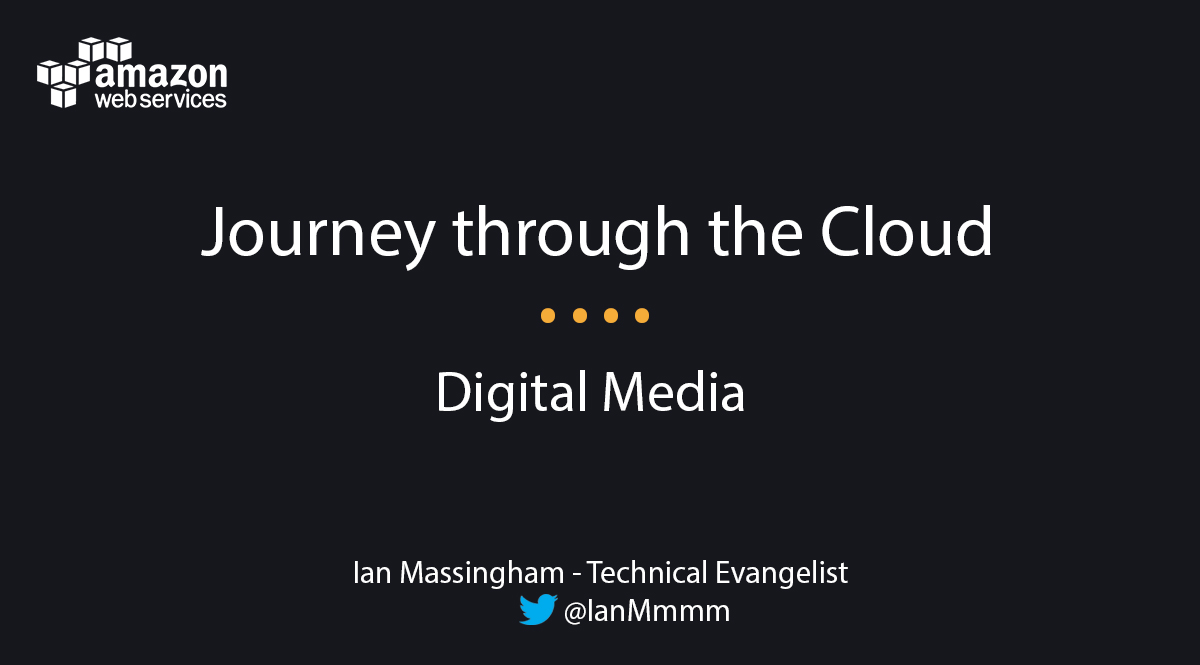 AWS Webinar | Journey Through the Cloud – Digital Media