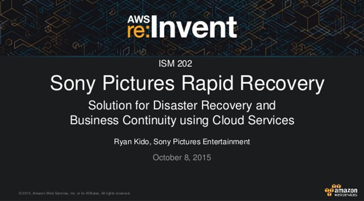 AWS re:Invent 2015 | (ISM202) Sony Pictures' Rapid Recovery Solution for Disaster Recovery