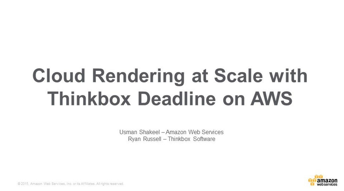 AWS 网络研讨会 | Visual Effects Rendering in the AWS Cloud with ThinkBox