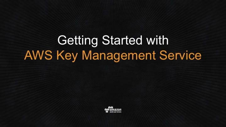 Video - Getting Started with AWS Key Management Service