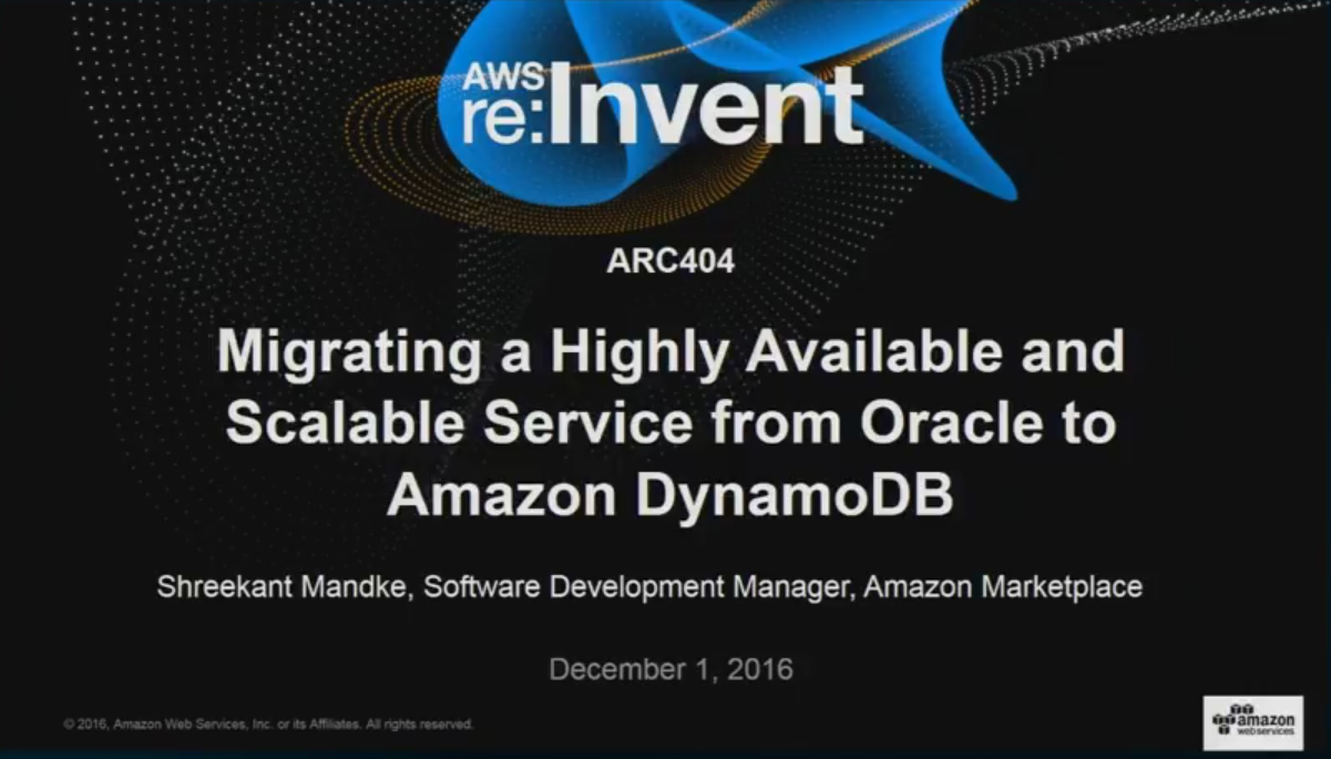 ARC404 Migrating a Highly Available and Scalable Service from Oracle to Amazon DynamoDB
