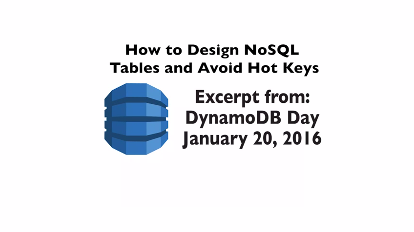 Amazon DynamoDB January 2016 Day at the SF Loft - How to Design NoSQL Tables and Avoid Hot Keys