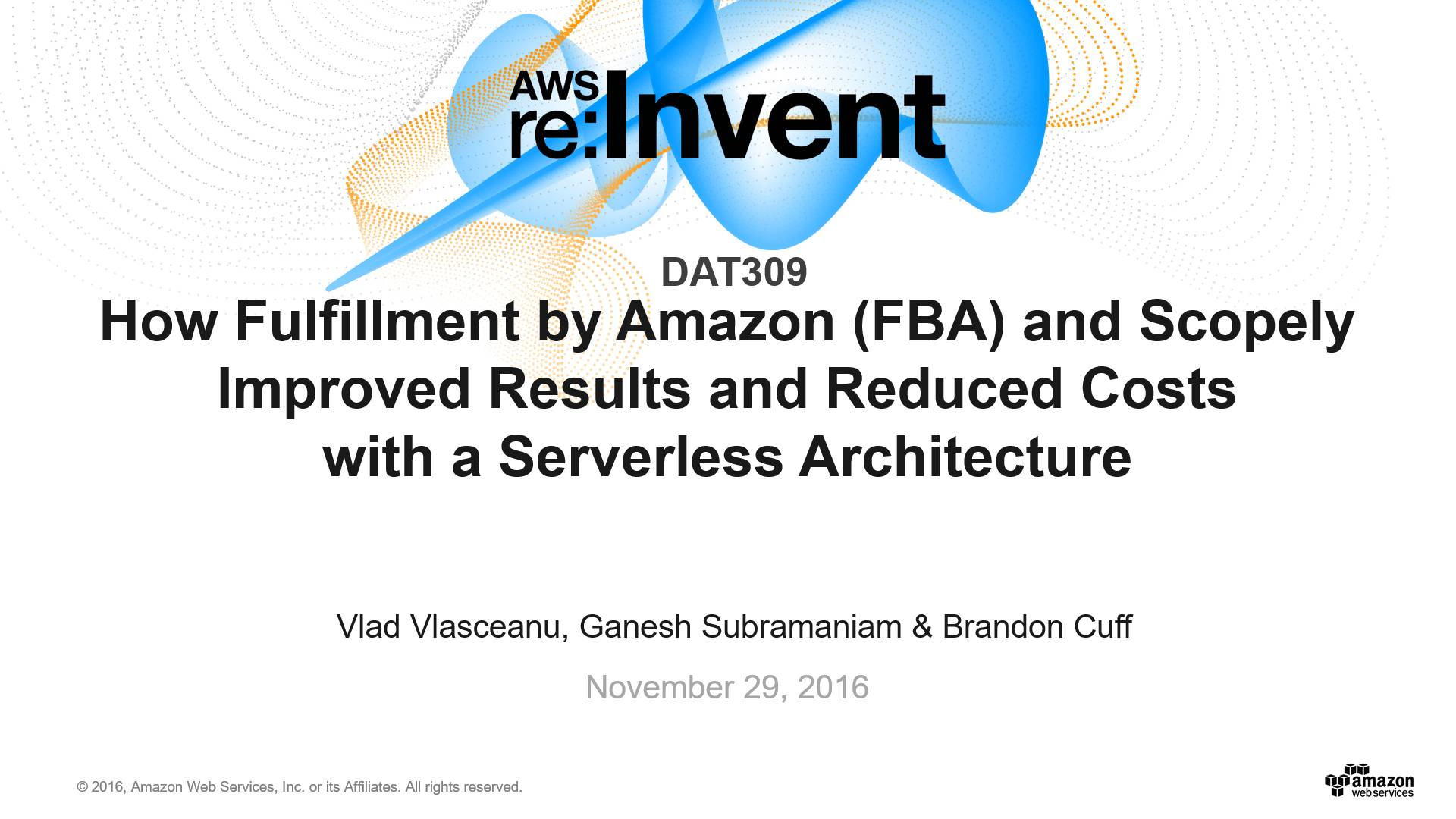 DAT309 How Fulfillment by Amazon (FBA) and Scopely Improved Results and Reduced Costs with a Serverless Architecture