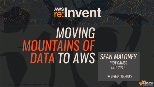 GAM303 - Riot Games: Migrating Mountains of Big Data to AWS