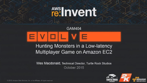 GAM404 - Evolve: Hunting Monsters in a Low-Latency Multiplayer Game on EC2