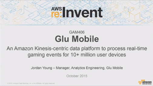 GAM406 - Glu Mobile: An Amazon Kinesis Platform to Process Real-time Analytics for 10 MM + Devices